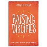 Raising Disciples - Natalie Frisk
