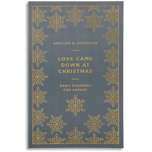 Love Came Down at Christmas - Sinclair B. Ferguson