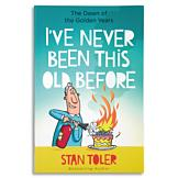 I've Never Been This Old Before - Stan Toler