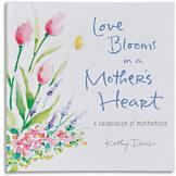 Love Blooms in a Mother's Heart - Kathy Davis