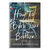 How to Bury Your Brother - Lindsey Rogers Cook