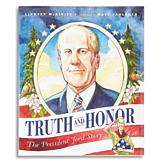 Truth and Honor: The President Ford Story Book