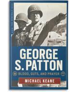 George S. Patton: Blood, Guts, and Prayer - Michael Keane