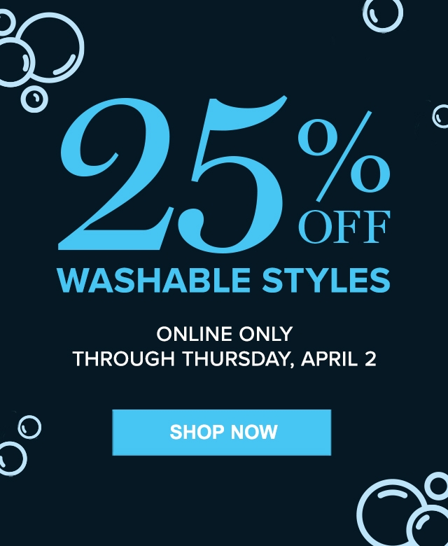 25% off Washable styles. Shop Now.