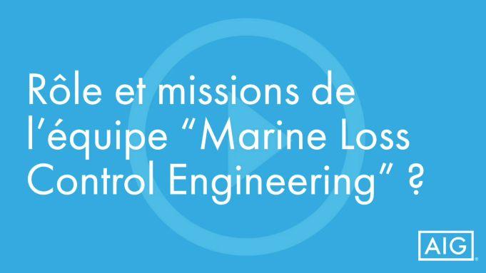 """Rôle et missions de l'équipe """"Marine Loss Control Engineering"""" ?"""