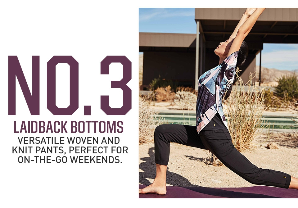 No. 3 Laidback Bottoms- Versatile woven and knit pants, perfect for on-the-go weekends.