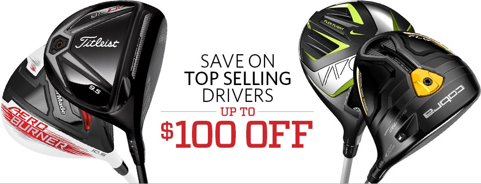 Save up to $100 off on our Top Selling Drivers