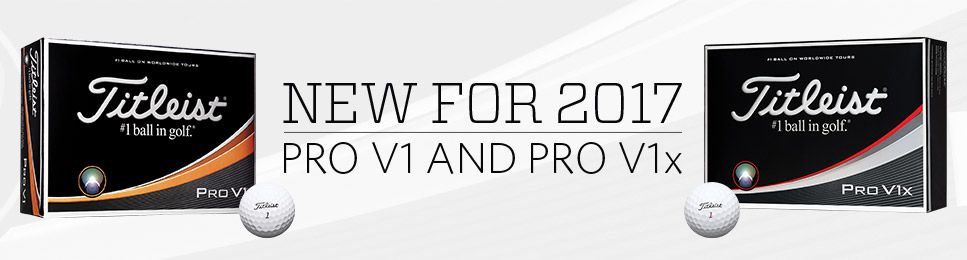 New for 2017 - Titleist Pro V1 & Pro V1x