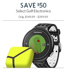 Save $50 on Select Golf Electronics