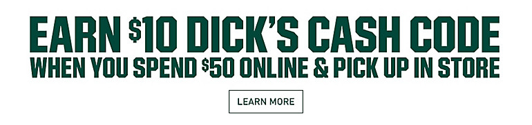 Earn $10 DICK's Cash Code when you spend $50 Online and Pick Up In Store