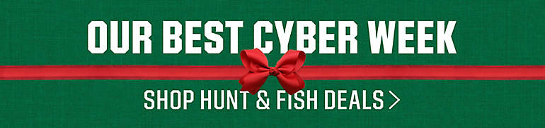 Cyber Week Hunt & Fish Deals /