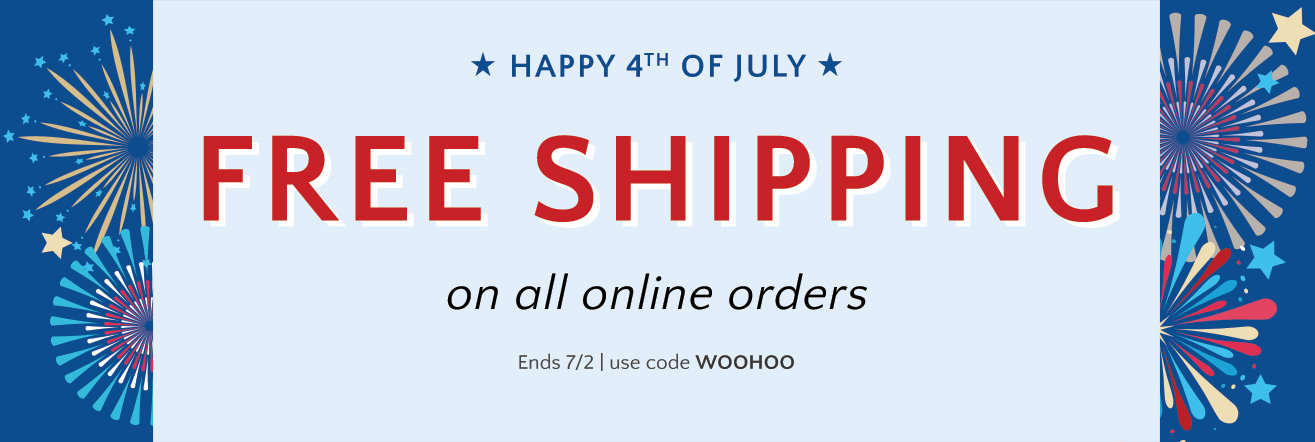 Free shipping on all online orders thru 7/2! Use code: WOOHOO