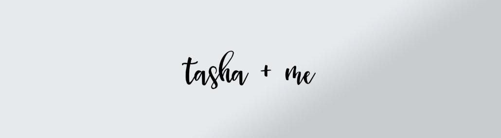 Tasha & Me
