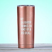 Shimmer Tumbler - My Daughter Thinks I'm Kind of a Big Deal