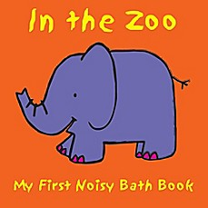 image of In the Zoo in My First Noisy Bath Book