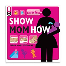 image of Show Mom How in Parenting Magazine: The Handbook for the Brand-New Mom Book