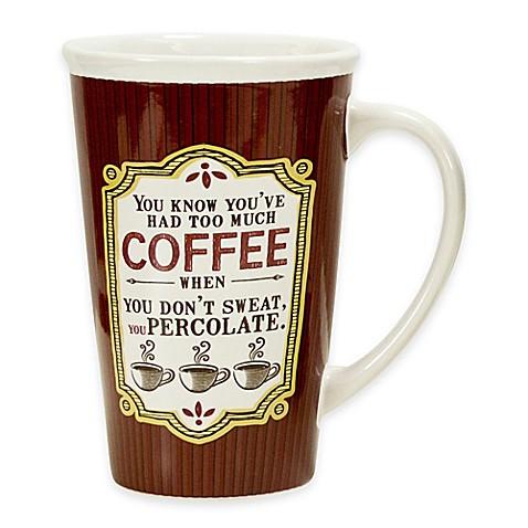 """""""Too Much Coffee"""" 22 oz. Mug - Bed Bath & Beyond"""