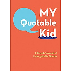 image of My Quotable Kid: A Parents' Journal of Unforgettable Quotes