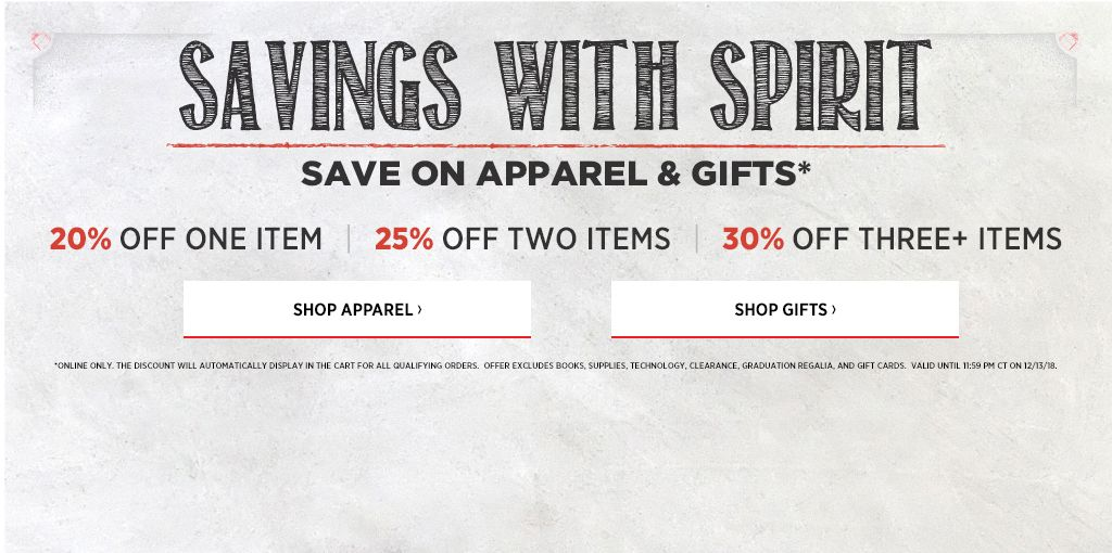 Savings with spirit. Save on Apparel & Gifts. 20% off one items. 25% off two items. 30% off three or more items. Shop Apparel. Shop Gifts.