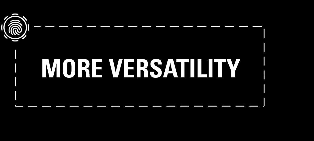 More Versatility