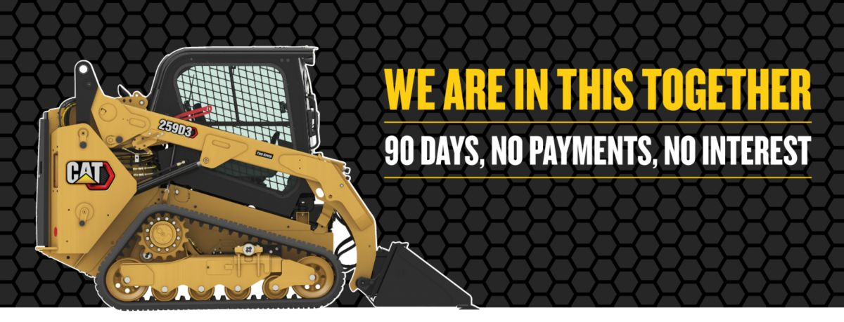 Compact Track Loader - We Are In This Together - 90 Days, No Payments, No Interest