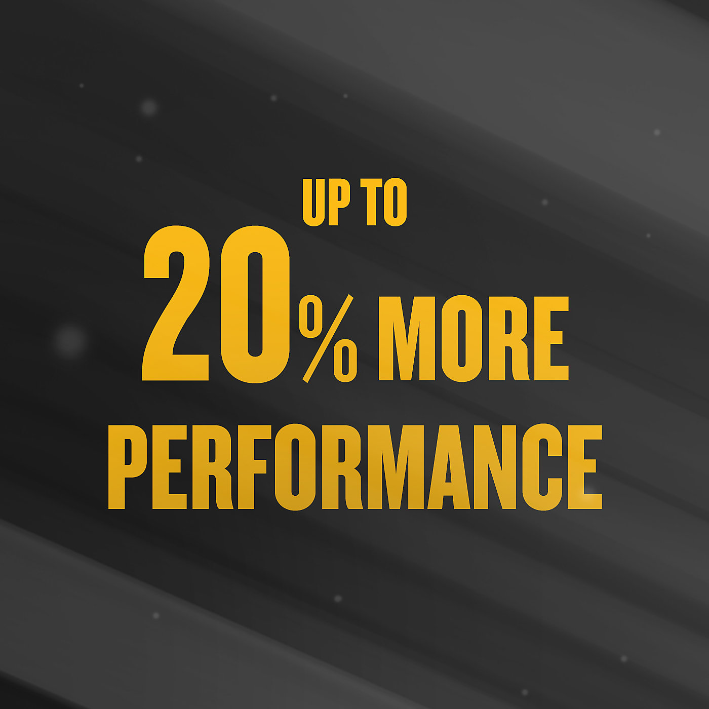 Up to 20% more performance