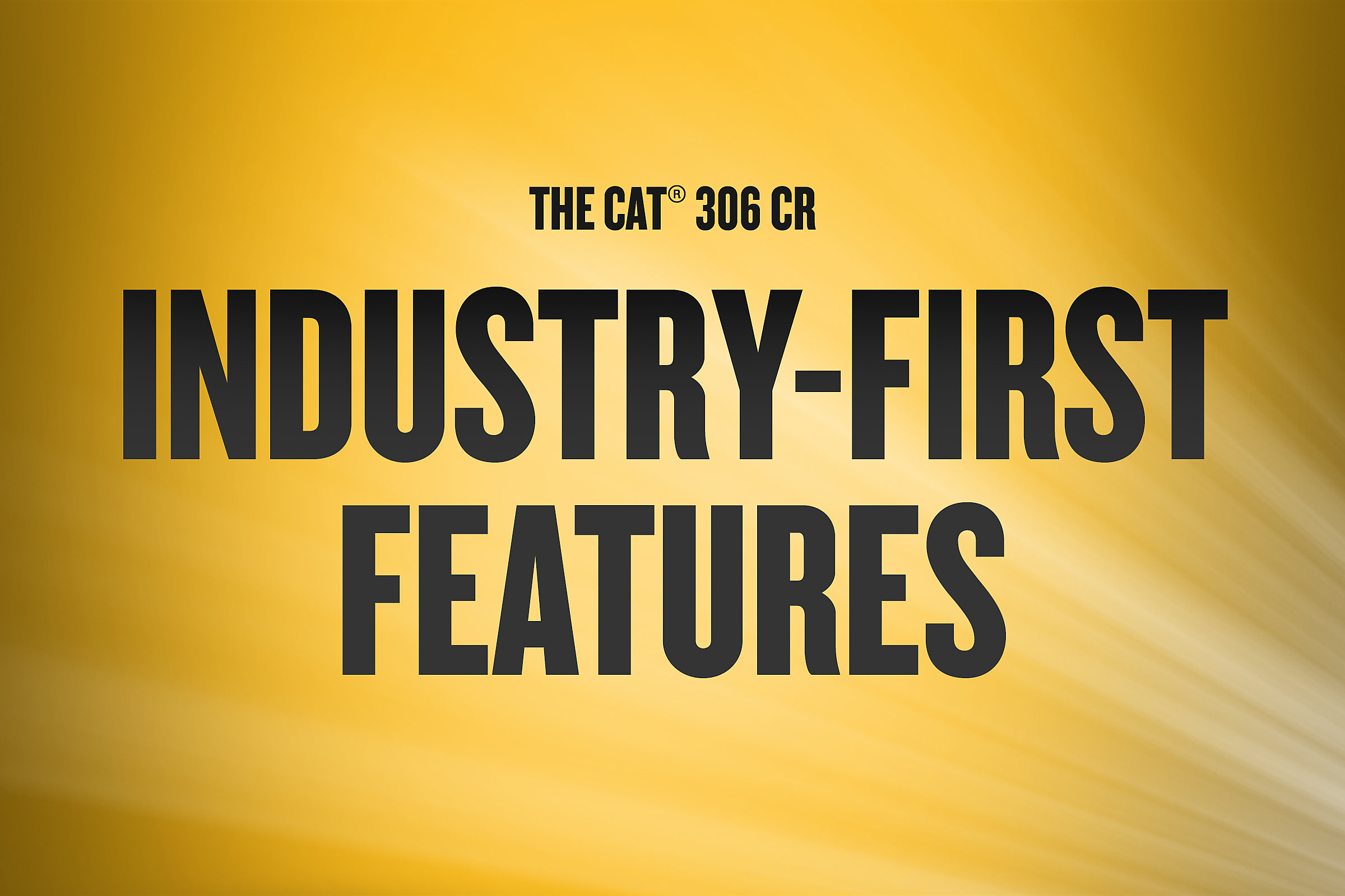 306 CR | Industry-First Features