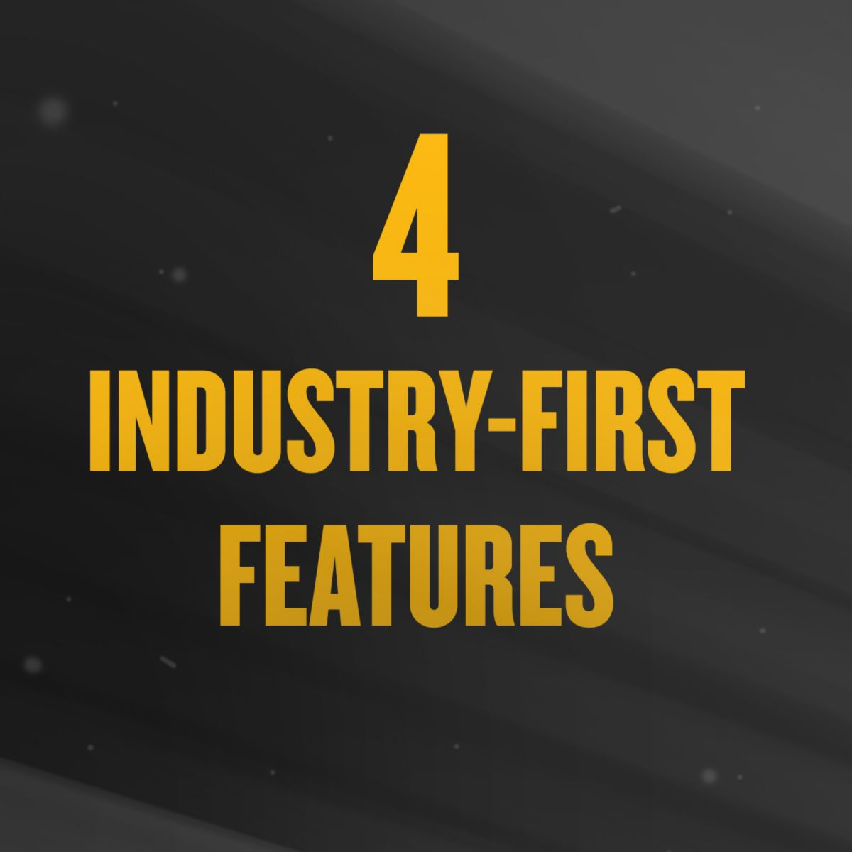4 Industry-First Features