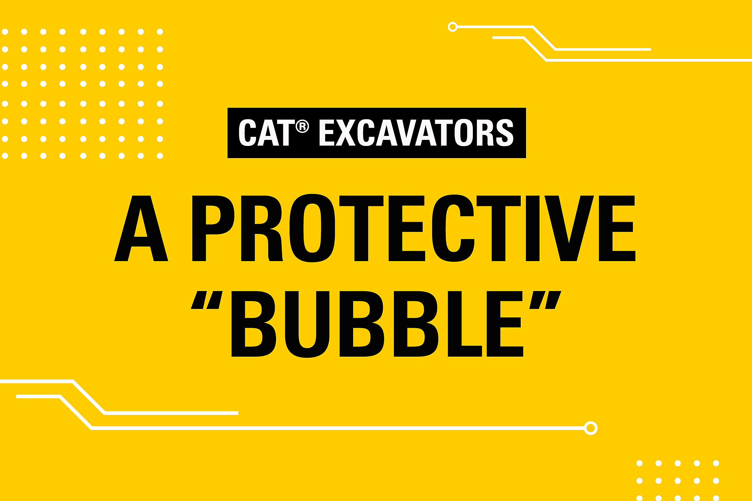 "Excavators A Protective ""Bubble"""
