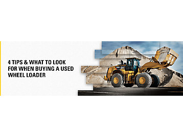 4 Tips & What To Look for When Buying a Used Wheel Loader