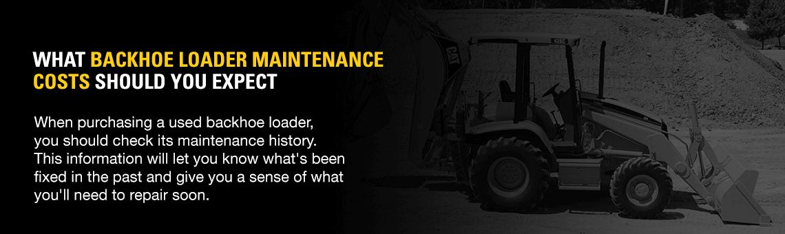 What Backhoe Loader Maintenance Costs Should You Expect?
