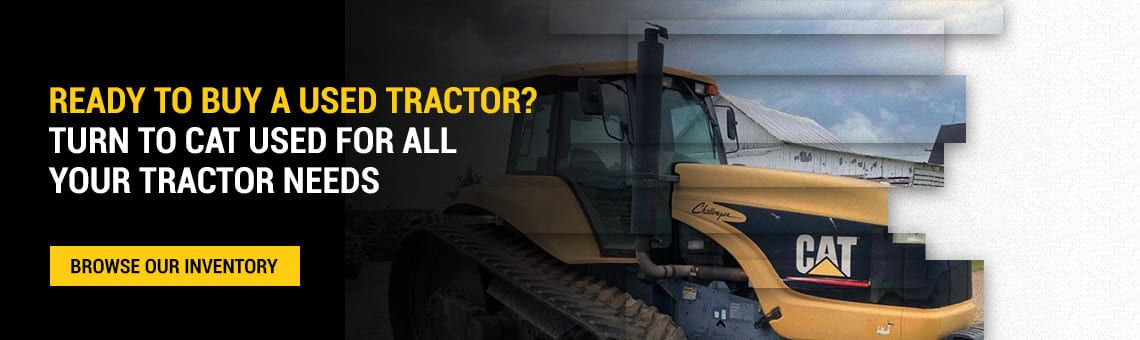 Ready to Buy a Used Tractor? Turn to Cat Used for All Your Tractor Needs