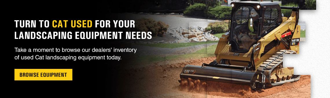 Turn to Cat Used for Your Landscaping Equipment Needs