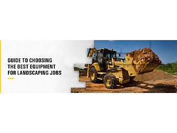 Guide To Choosing the Best Equipment for Landscaping Jobs