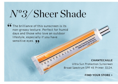 "No 3/ Sheer Shade ""The brilliance of this sunscreen is its non-greasy texture. Perfect for humid days and those who love an outdoor lifestyle, especially if you have sensitive eyes.""  CHANTECAILLE Ultra Sun Protection Sunscreen Broad Spectrum SPF 45 Primer. $XX. SHOP NOW"