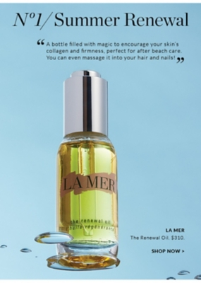 "No 1/ Summer Renewal ""A bottle filled with magic to encourage your skin's collagen and firmness, perfect for after beach care. You can even massage it into your hair and nails!""  LA MER The Renewal Oil. $305. SHOP NOW"
