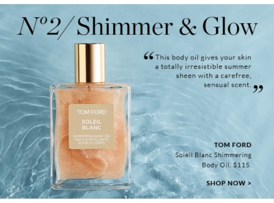 "No 2/ Shimmer & Glow ""This body oil gives your skin a totally irresistible summer sheen with a carefree,  sensual scent.""  TOM FORD Soleil Blanc Shimmering Body Oil. $115. SHOP NOW"