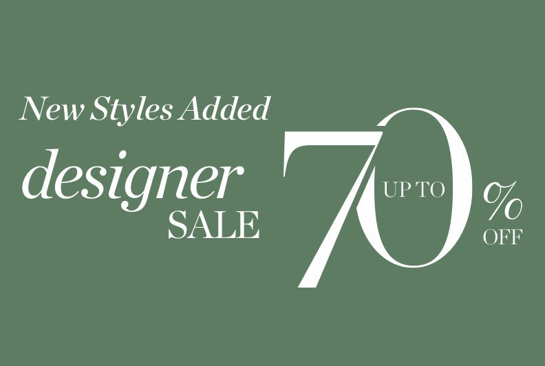 New Styles Added. Designer Sale. Up to 70 percent off.