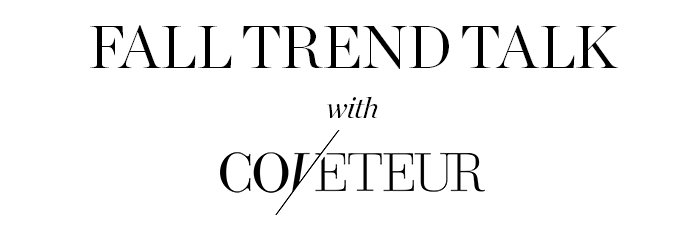 Fall trend talk with Coveteur