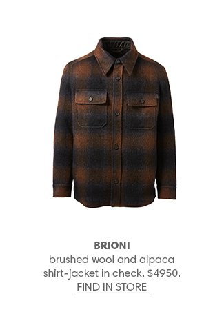 BRIONI brushed wool and alpaca shirt-jacket in check. $4950. FIND IN STORE