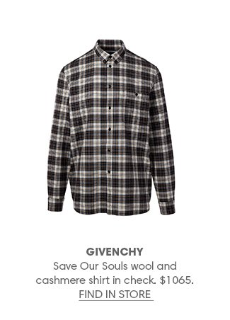 GIVENCHY Save Our Souls wool and cashmere shirt in check. $1065. FIND IN STORE