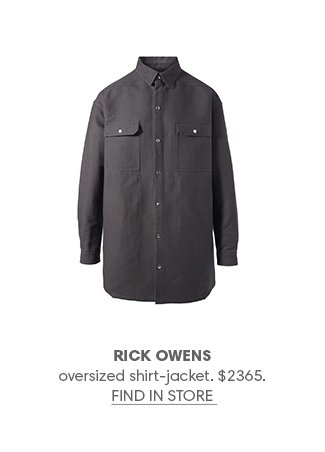 RICK OWENS oversized shirt-jacket. $2365. FIND IN STORE