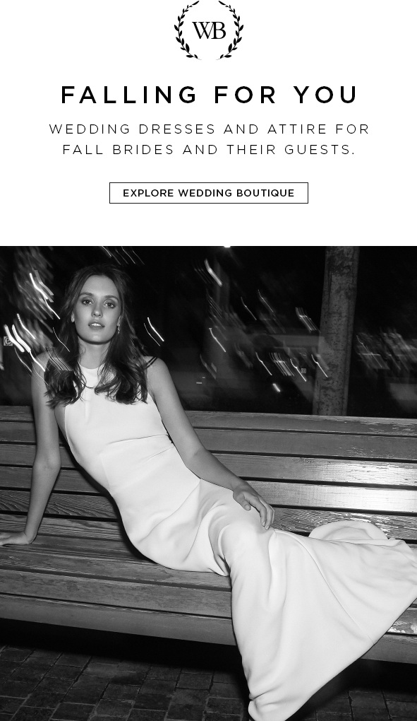 FALLING FOR YOU.Wedding dresses and attire for fall brides and their guests. EXPLORE WEDDING BOUTIQUE>