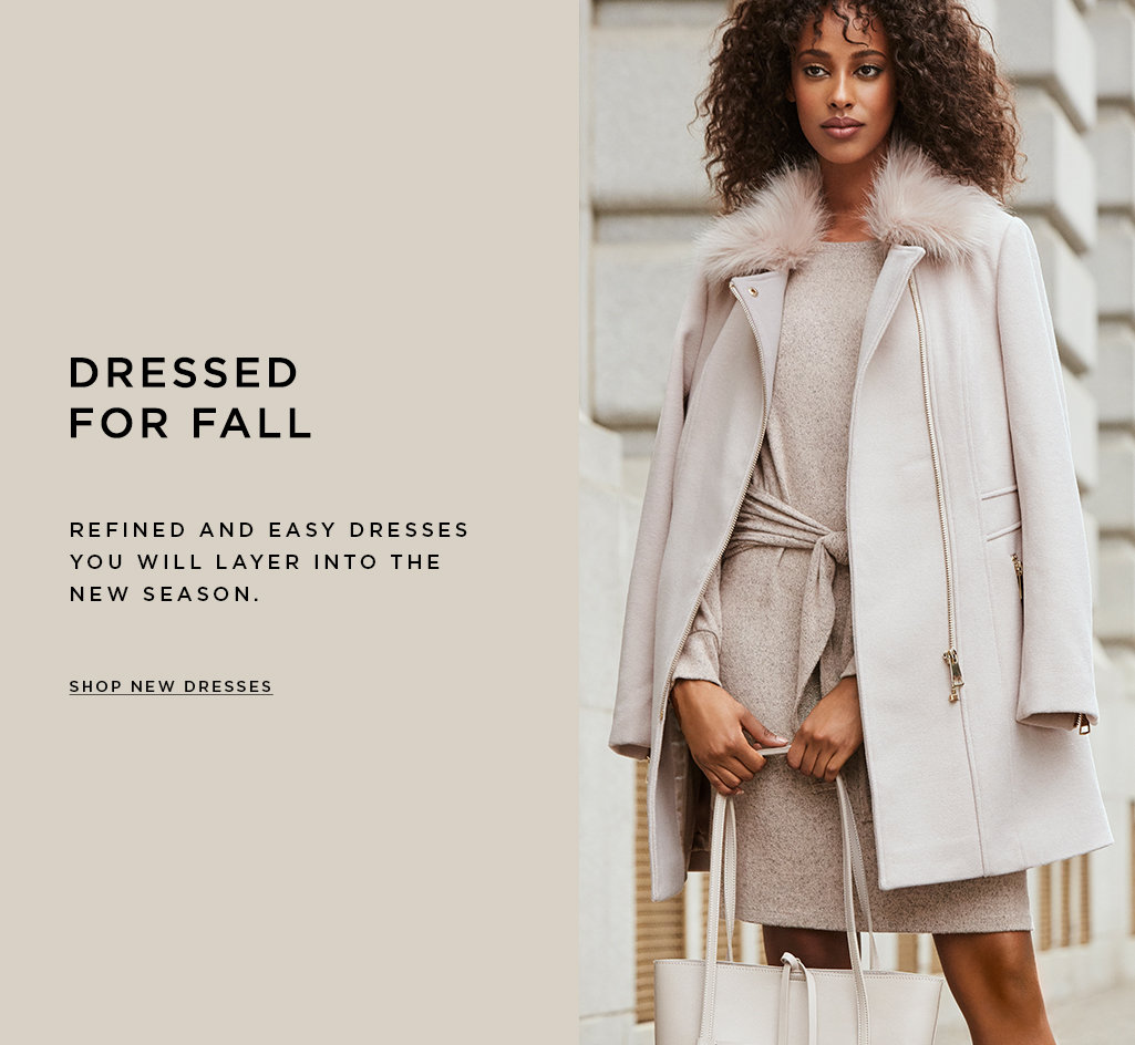 Dressed for fall. Refined and easy dresses you will layer into the new season. SHOP NEW DRESSES>