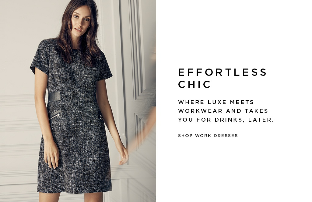 Effortless chic.Where luxe meets workwear and takes you for drinks, later. SHOP WORK DRESSES>