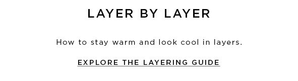 LAYER BY LAYER How to stay warm and look cool in layers.