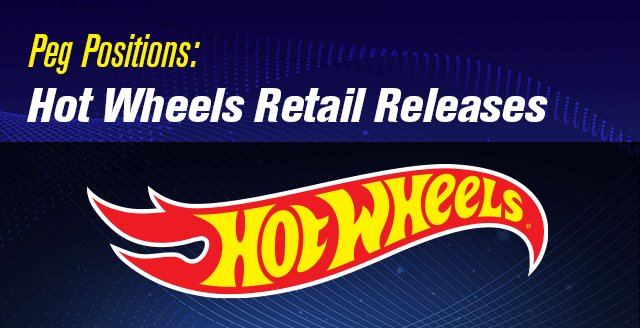 Peg Positions: Hot Wheels Retail Releases