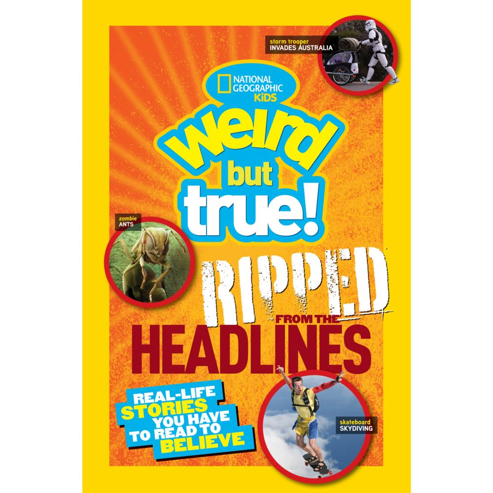 Weird but True!: Ripped from the Headlines