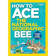 How to Ace the National Geographic Bee: Official Study Guide, 5th Edition
