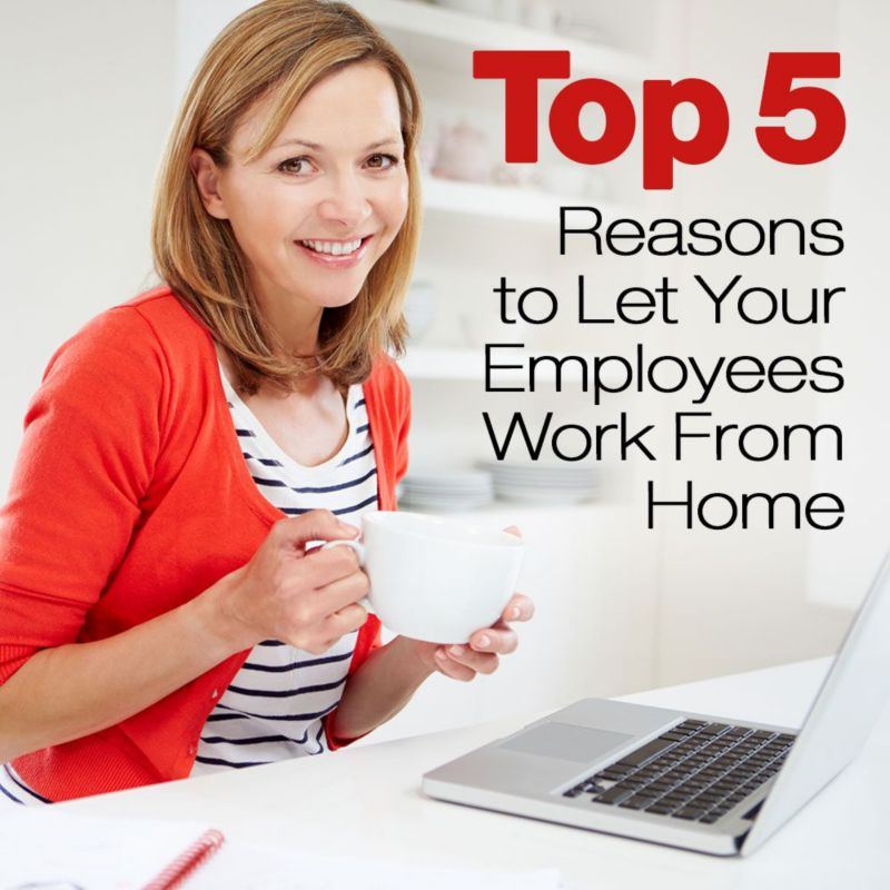 Top Five Reasons To Let Your Employees Work From Home